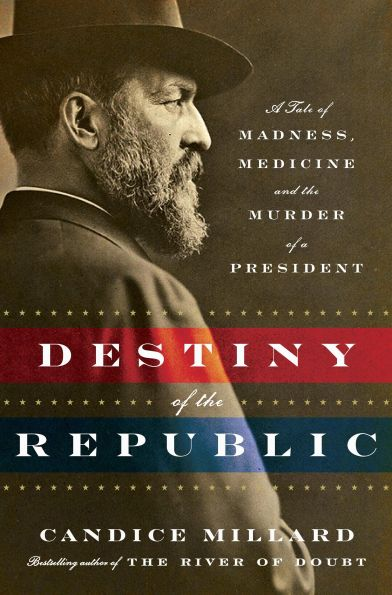 Destiny of the Republic Candice Millard James Garfield