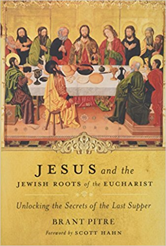 Brant Pitre Jewish Roots of Eucharist
