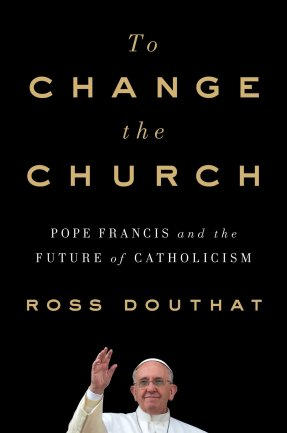 Ross Douthat To Change the Church